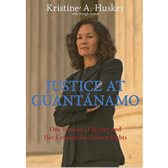 Justice at Guantanam. One Woman's Odyssey and Her Crusade for Human Rights - Kristine A. Huskey - Editura The Lyons Press