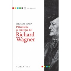 Patimirile si maretia lui Richard Wagner