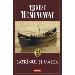 Batrinul si marea (The Old Man and the Sea) - Ernest Hemingway - Editura Polirom
