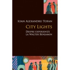 City Lights. Despre experienta la Walter Benjamin