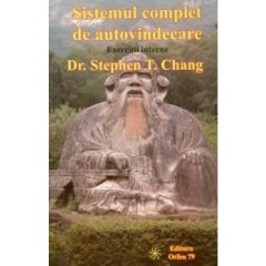 Sistemul complet de autovindecare. Exercitii interne - Dr. Stephen T. Chang - Editura Orfeu