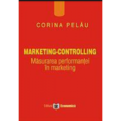 Marketing-Controlling. Masurarea performantei in marketing - Corina Pelau - Editura Economica
