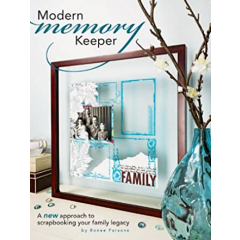 Modern Memory Keeper. A New Approach To Scrapbooking Your Family Legacy - Ronee Parsons - Editura Memory Makers Books