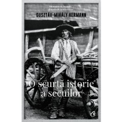 O scurta istorie a secuilor - Gusztav-Mihaly Hermann - Editura Curtea Veche