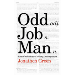 Odd Job Man. Some Confessions of a Slang Lexicographer - Jonathon Green - Editura Jonathan Cape