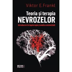 Teoria si terapia nevrozelor. Introducere in logoterapie si analiza existentiala - Viktor E. Frankl - Editura Meteor Press