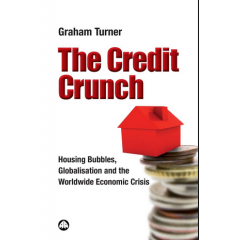 The Credit Crunch. Housing Bubbles, Globalisation and the Worldwide Economic Crisis - Graham Turner - Editura Pluto Press