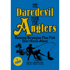 The Daredevil Book for Anglers. Cunning Strategies that Fish Don't Know About - Nick Griffiths - Editura Arcturus