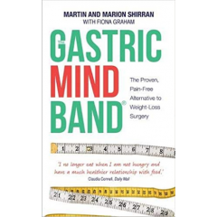The Gastric Mind Band. The Proven, Pain-Free Alternative to Weight-Loss Surgery - Martin Shirran - Editura Hay House