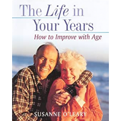 The Life in Your Years. How to Improve with Age - Susanne O'Leary - Editura Newleaf