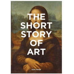 The Short Story Of Art - Susie Hodge - Editura Laurence King Publishing