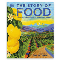 The Story Of Food An Illustrated History Of Everything We Eat - Editura Dorling Kindersley