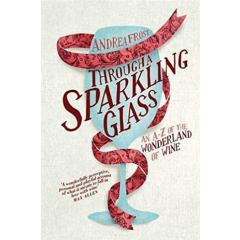 Through a Sparkling Glass. An A-Z of the Wonderland of Wine - Andrea Frost - Editura Hardie Grand Books