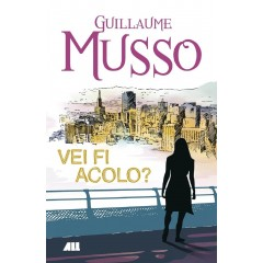 Vei fi acolo? - Guillaume Musso - Editura All