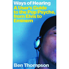 Ways of Hearing. A User's Guide to the Pop Psyche, from Elvis to Eminem - Ben Thompson - Editura Pheonix