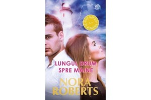Lungul drum spre maine (Shelter in Place) - Nora Roberts - Editura Litera