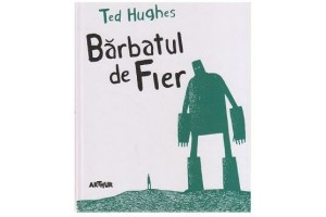 Barbatul de Fier (The Iron Man) - Ted Hughes - Editura Art