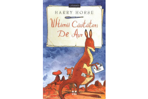 Ultimii cautatori de aur (The Last Gold Diggers) - Harry Horse - Editura Pandora M