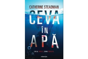 Ceva in apa (Something in the water) - Catherine Steadman - Editura Nemira
