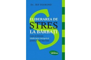 Eliberarea de stres la barbati / Stress Relief For Men: How to Use the Revolutionary Tools of Energy Healing to Live Well