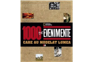 1000 de evenimente care au modelat lumea - National Geographic - Editura Litera