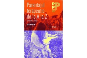 Parentajul terapeutic de la A la Z (The A-Z of Therapeutic Parenting. Strategies and Solutions) - Sarah Naish - Editura Trei
