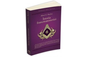 Istoria Francmasoneriei (The History of Freemasonry) - Albert G. Mackey - Editura Herald