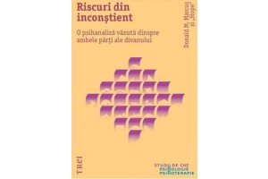 Riscuri din inconstient / Taking Risks From The Unconscious A Psychoanalysis From Both Sides Of The Couch
