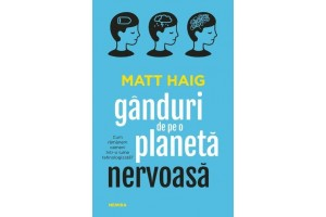 Ganduri de pe o planeta nervoasa (Notes on a Nervous Planet) - Matt Haig - Editura Nemira