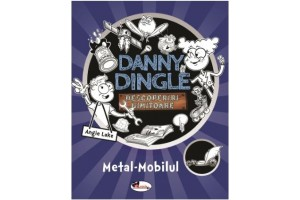 Danny Dingle. Metal-Mobilul scrisa de Angie Lake - Editura Aramis