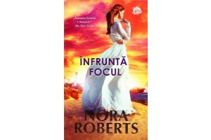 Infrunta focul (Face the Fire) - Nora Roberts - Editura Lira