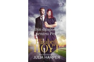 Din dragoste pentru Pete (For the Love of Pete) - Elizabeth Hoyt - Editura Lira
