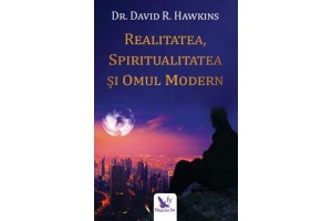 Realitatea, spiritualitatea si omul modern - David R. Hawkins - Editura For You