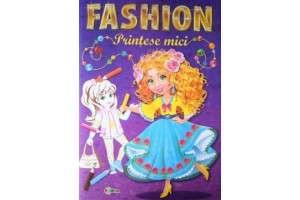 Fashion. Printese mici - Editura Dorinta