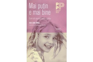 Mai putin e mai bine - cum sa usurezi viata copiilor / Simplicity Parenting, Using the Extraordinary Power of Less to Raise Calmer, Happier and More Secure Kids
