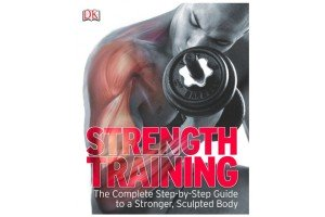 Strength Training: The complet step-by-step guide to a stronger, sculpted body