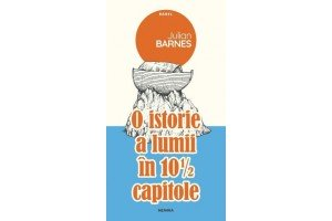 O istorie a lumii in 10 1/2 capitole (A History of The World in 10 1/2 Chapters) - Julian Barnes - Editura Nemira