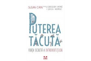 Puterea tacuta. Forta secreta a introvertitilor / Quiet Power: The Secret Strenghts of Introverts