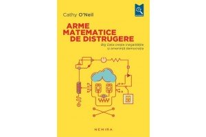Arme matematice de distrugere / Weapons of Math Destruction
