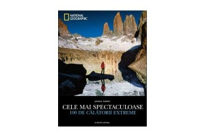 National Geographic. Cele mai spectaculoase 100 de calatorii extreme