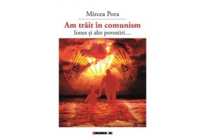 Am trait in comunism - iones si alte povestiri