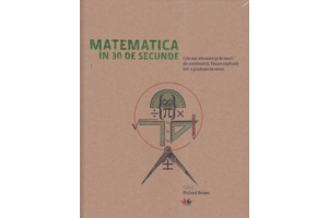 Matematica in 30 de secunde - Richard Brown - Editura Litera