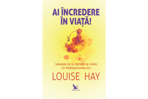 Ai incredere in viata! - Louise Hay - Editura For You