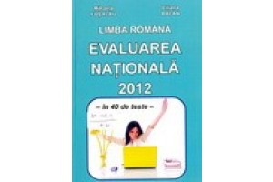 Limba romana - evaluarea nationala 2012 in 40 de teste