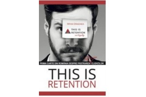 This is retention. Prima carte din Romania despre pastrarea clientilor