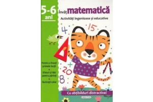 Invat matematica. Activitati ingenioase si educative 5-6 ani