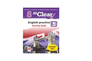 All Clear!  English practice L2 - Activity book - clasa a VIII-a