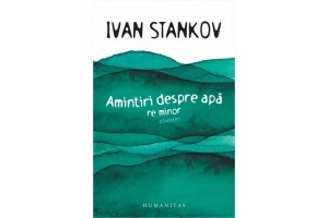 Amintiri despre apa. Re minor - Ivan Stankov - Editura Humanitas