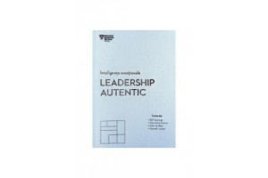Inteligenta emotionala. Leadership autentic - Editura Litera