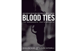 Blood Ties. The 'Ndrangheta : Italy's New Mafia - Gianluigi Nuzzi, Claudio Antonelli - Editura Pan